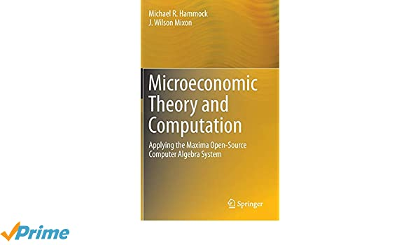Microeconomic Theory and Computation: Applying the Maxima Open