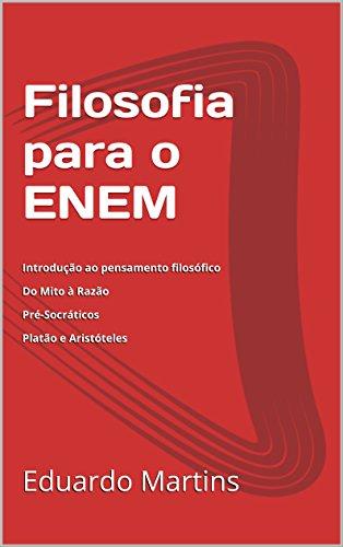 Filosofia para o ENEM: Volume I: Introdução ao pensamento filosófico  Do Mito à Razão  Pré-Socráticos  Platão e Aristóteles
