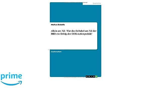 Allein am Nil - War das Debakel am Nil der BRD ein Erfolg der DDR-Außenpolitik? (German Edition)