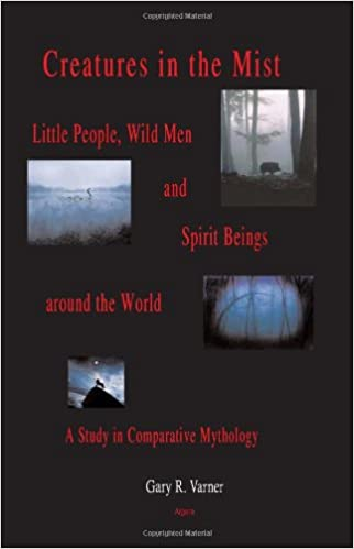 Creatures In The Mist Little People Wild Men And Spirit Beings