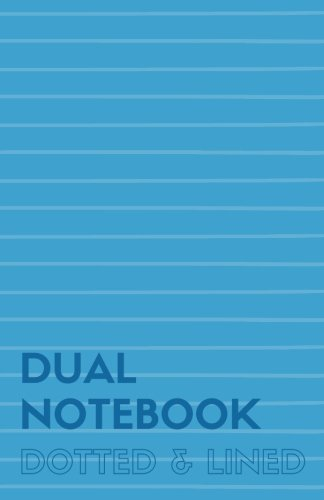 Dual Notebook Dotted & Lined: Half Letter Size Notebook with Lined and Dotted Pages Alternating, 5.5 x 8.5, 140 Pages (70 Narrow Ruled + 70 Dot Grid), Blue Soft Cover (Dot & Line Journal M) (Volume 2) pdf
