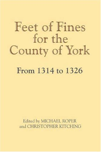 Feet of Fines for the County of York from 1314 to 1326 (Yorkshire Archaeological Soc Record Series)