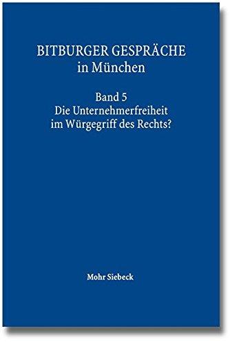 bitburger-gesprache-in-m-nchen-band-5-die-unternehmerfreiheit-im-w-rgegriff-des-rechts-bitburger-ges