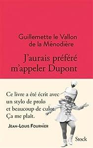vignette de 'J'aurais préféré m'appeler Dupont (Guillemette Le Vallon de la Ménodière)'