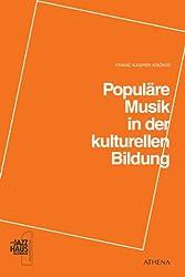 Populäre Musik in der kulturellen Bildung: Gedanken, Wege und Projekte zu einer inklusiven Musikpädagogik und didaktischer Öffnung
