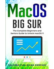 macOS Big Sur: The Complete Beginners and Seniors Guide to Unlock macOS 11