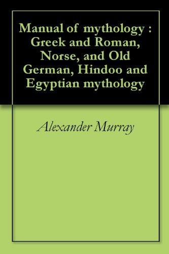 - Manual of mythology : Greek and Roman, Norse, and Old German, Hindoo and Egyptian mythology