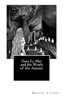 Zoey Le Mar and the Wrath of the Anasazi by [Lopez, Michael]