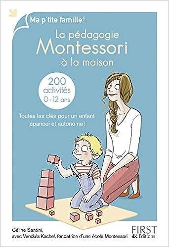 La Pedagogie Montessori A La Maison 200 Activites 0 12 Ans