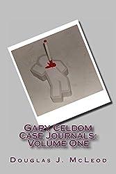 Gary Celdom Case Journals: Volume One
