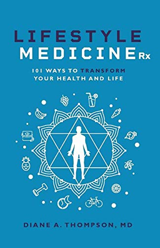 Lifestyle Medicine Rx: 101 Ways to TRANSFORM Your Health and Life