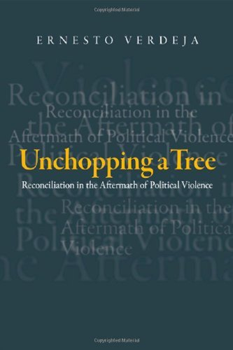 Download Unchopping a Tree: Reconciliation in the Aftermath of Political Violence (Politics History & Social Chan) Pdf