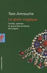 Le grain magique : Contes, poèmes, et proverbes berbères de Kabylie par Taos Amrouche