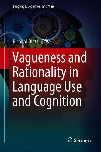 Vagueness and Rationality in Language Use and Cognition (Language, Cognition, and Mind) (Cognitive Stylistics Language And Cognition In Text Analysis)