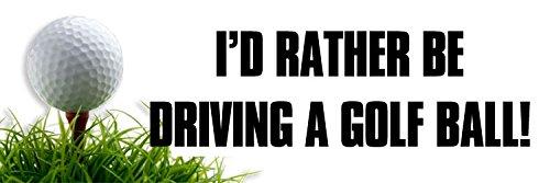 Golfer Sticker (I'd Rather Be Driving a GOLF BALL Bumper Sticker (golfing golfer decal))