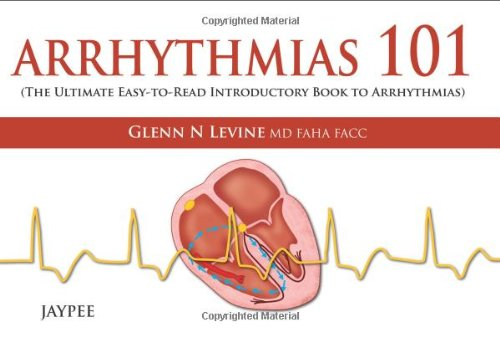 Arrhythmias 101: The Ultimate Easy-to-read Introductory Book to Arrhythmias