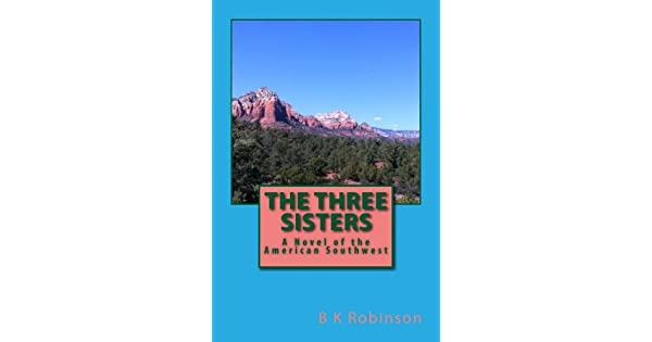 The Three Sisters: A Novel of the American Southwest: B K