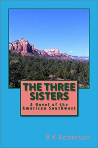The Three Sisters: A Novel of the American Southwest: B K Robinson