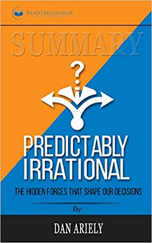 Predictably Irrational The Hidden Forces That Shape Our Decisions By Dan Ariely