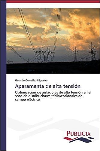 Book Aparamenta de alta tensión: Optimización de aisladores de alta tensión en el seno de distribuciones tridimensionales de campo eléctrico