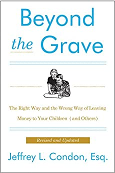 Beyond the Grave, Revised and Updated Edition: The Right Way and the Wrong Way of Leaving Money to Your Children (and Others) by [Condon, Jeffery L.]