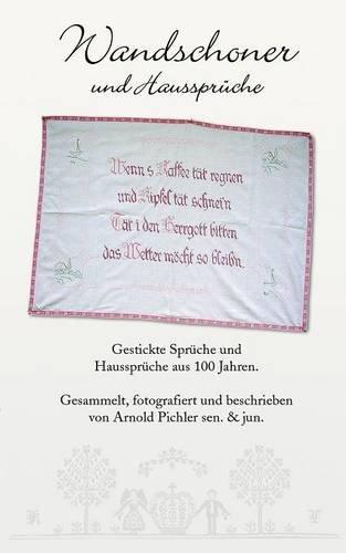 Wandschoner und Haussprüche: Gestickte Sprüche und Haussprüche aus 100 Jahren