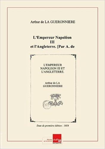 L'Empereur Napoléon III et l'Angleterre. [Par A. de La Guéronnière.] / [Par A. de La Guéronnière.] [Edition de 1858]