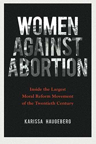 Movement Reform (Women against Abortion: Inside the Largest Moral Reform Movement of the Twentieth Century (Women, Gender, and Sexuality in American History))