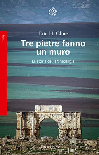 Tre pietre fanno un muro: La storia dell'archeologia (Italian Edition)