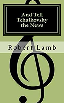 And Tell Tchaikovsky the News by [Lamb, Robert]