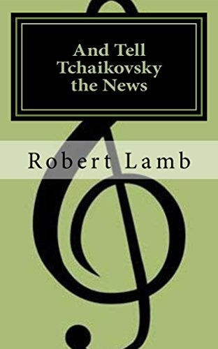 Book: And Tell Tchaikovsky the News by Robert Lamb