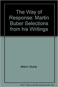 The Way of Response: Martin Buber Selections from his Writings