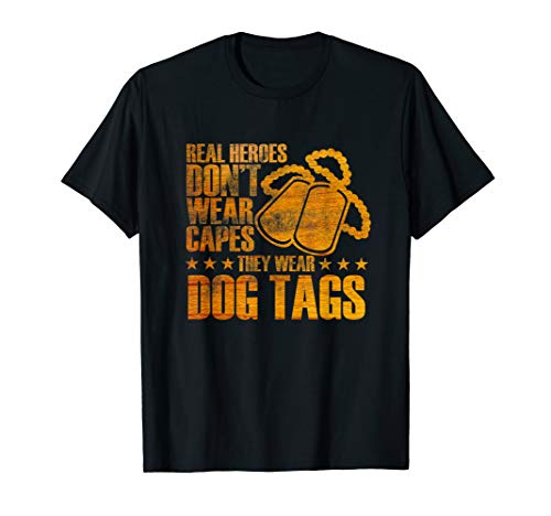 Real Heroes Don't Wear Capes They Wear Dog Tags T-Shirt