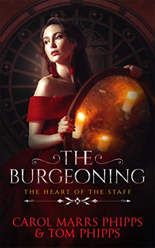 The Burgeoning (Heart of the Staff Book 4) by [Phipps, Carol Marrs, Phipps, Tom]