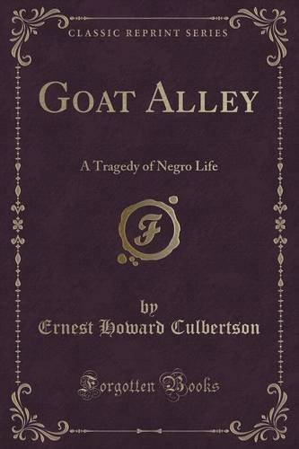 Goat Alley: A Tragedy of Negro Life (Classic Reprint)