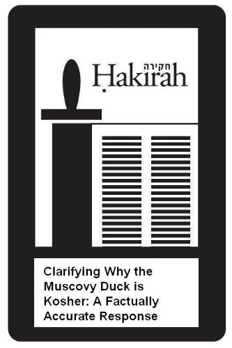 Clarifying Why the Muscovy Duck is Kosher: A Factually Accurate Response (Hakirah Single from Volume 11)