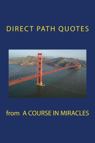 Direct Path Quotes from A Course in Miracles (The Direct Path)
