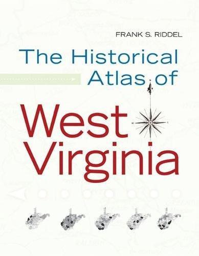 HISTORICAL ATLAS OF WEST VIRGINIA (West Virginia and Appalachia)