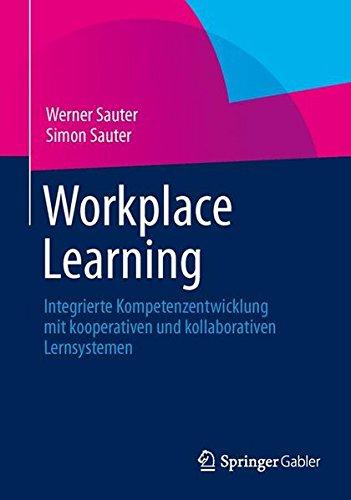Read Online Workplace Learning: Integrierte Kompetenzentwicklung mit kooperativen und kollaborativen Lernsystemen (German Edition) pdf