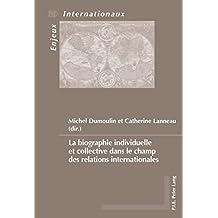 La biographie individuelle et collective dans le champ des relations internationales (Enjeux internationaux / International Issues t. 39) (French Edition)