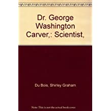 Dr. George Washington Carver,: Scientist,