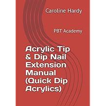 Acrylic Tip & Dip Nail Extension Manual (Quick Dip Acrylics): PBT Academy
