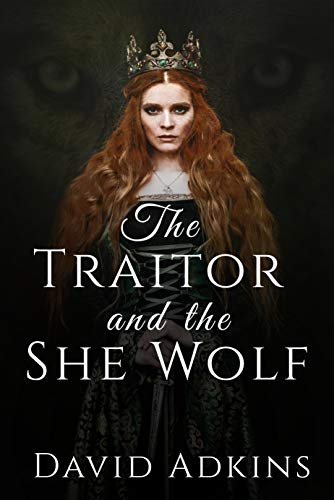 The Traitor and the She Wolf by [Adkins, David]