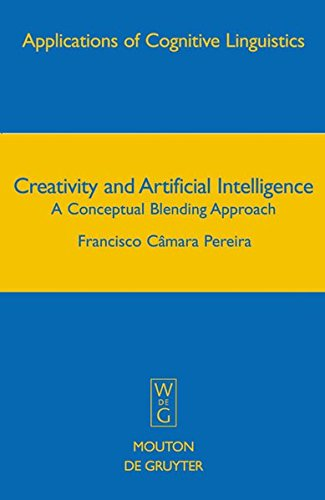 Download Creativity and Artificial Intelligence: A Conceptual Blending Approach (Applications of Cognitive Linguistics) ebook