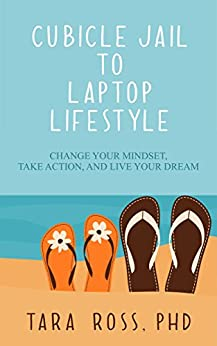 Cubicle Jail to Laptop Lifestyle: Change your Mindset, Take Action, and Live your Dream (Daily Actions Book 5) by [Ross, Tara]