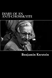 Diary of an Anti-Chomskyite: A Three-Year Journey into Noam Chomsky's Heart of Darkness