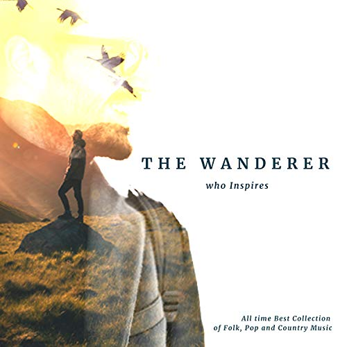 The Wanderer Who Inspires All Time Best Collection Of Folk Pop And Country Music (Best Amp Of All Time)