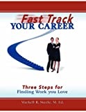 Fast Track Your Career: Three Steps for Finding Work you Love, Markell Steele, 0615158706
