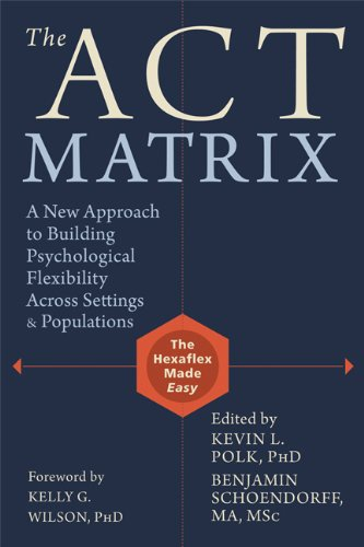 ACT Matrix  A New Approach To Building Psychological Flexibility Across Settings And Populations