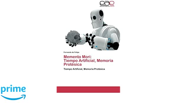 Memento Mori: Tiempo Artificial, Memoria Protésica: Tiempo Artificial, Memoria Protésica (Spanish Edition): Fernando de Felipe: 9783659056857: Amazon.com: ...